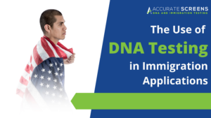 The Use of DNA Testing in Immigration Applications
